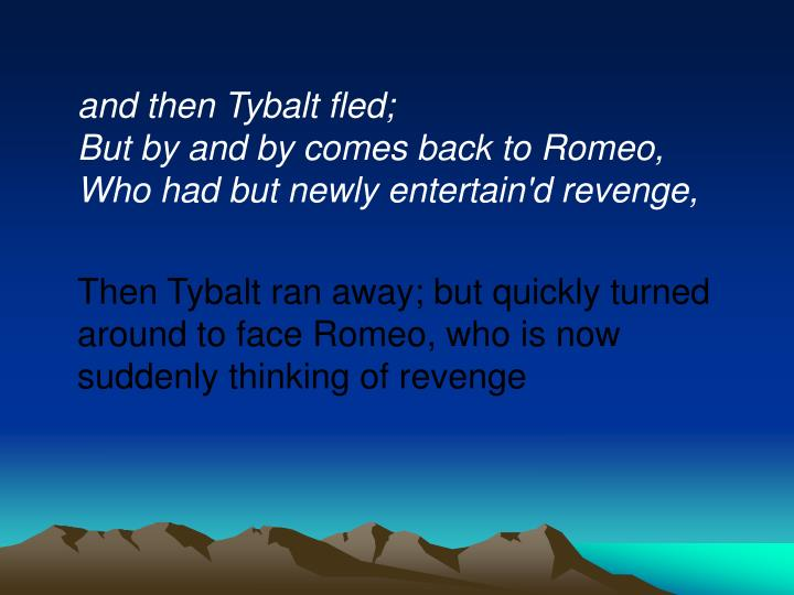 tybalt notes page Tybalt's notes page act 3 scene 1 dramatic irony romeo's death by tybalt romeo kill tybalt mercutio describes his death m&bv, biased to romeo (not) tybalt.