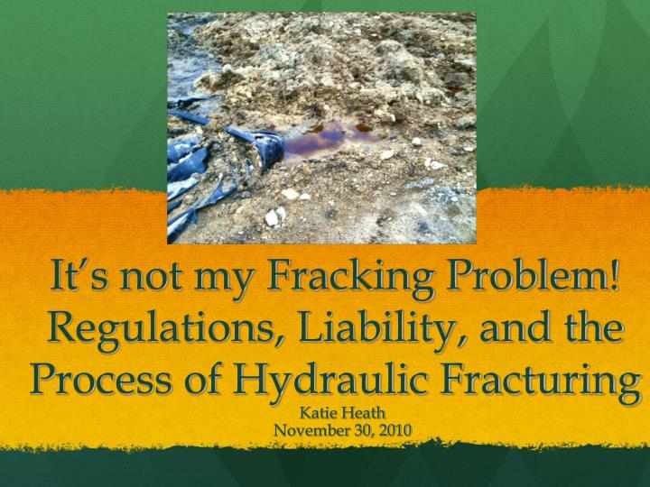 it s not my fracking problem regulations liability and the process of hydraulic fracturing n.