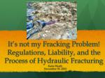 it s not my fracking problem regulations liability and the process of hydraulic fracturing