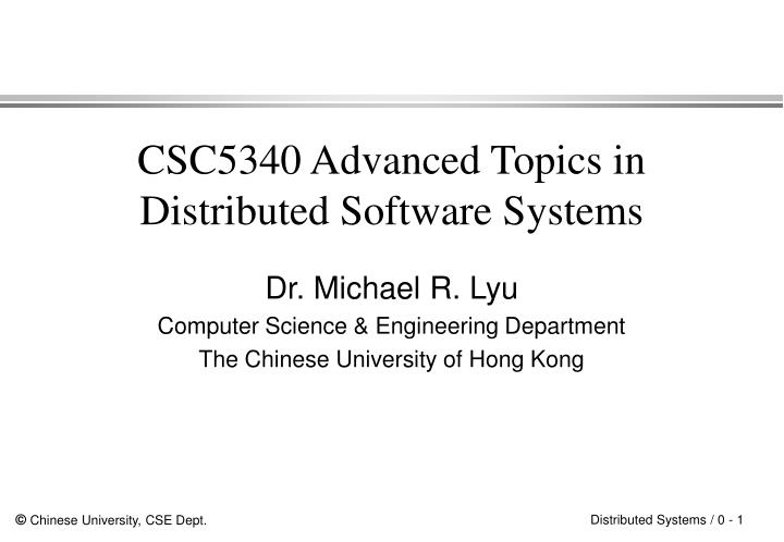 csc5340 advanced topics in distributed software systems n.