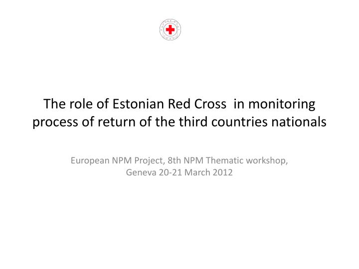 the role of estonian red cross in monitoring process of return of the third countries nationals n.
