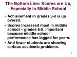 the bottom line scores are up especially in middle school
