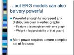 but erg models can also be very powerful