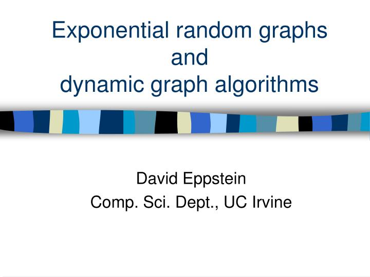 exponential random graphs and dynamic graph algorithms n.