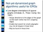 not yet dynamized graph algorithms useful for ergs