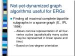 not yet dynamized graph algorithms useful for ergs1