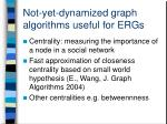 not yet dynamized graph algorithms useful for ergs3
