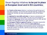 seven flagship initiatives to be put in place at european level and in eu countries1