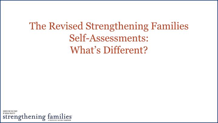 the revised strengthening families self assessments what s different n.