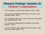 research findings question 2 children s expectations