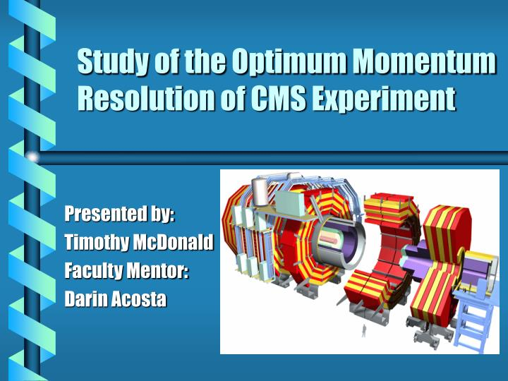study of the optimum momentum resolution of cms experiment n.