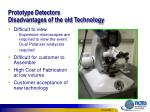 prototype detectors disadvantages of the old technology