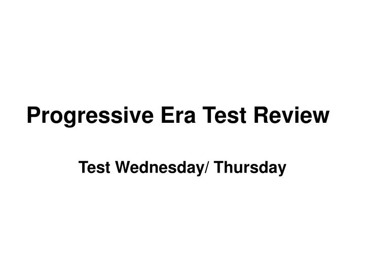 progressive era test review n.