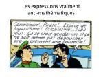 les expressions vraiment anti math matiques