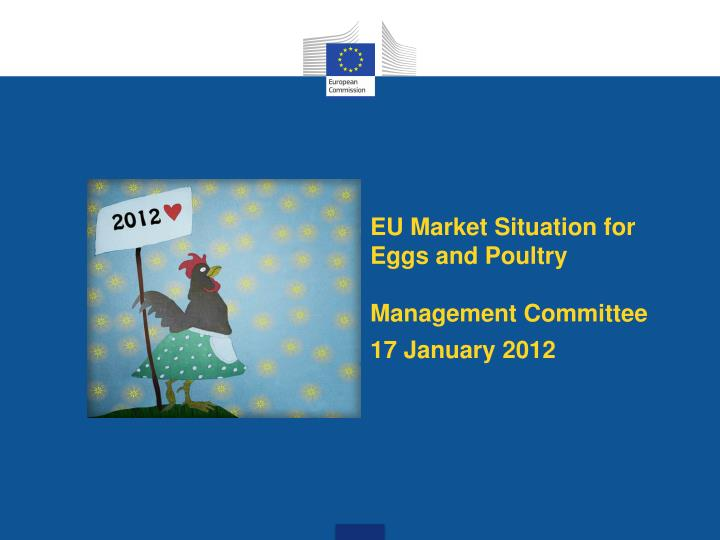 eu m arket s ituation for e ggs and p oultry management committee 17 january 2012 n.