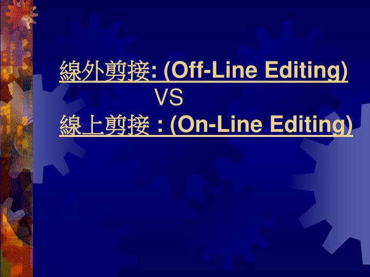 off line editing vs on line editing n.