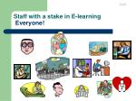 staff with a stake in e learning everyone