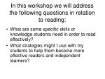 in this workshop we will address the following questions in relation to reading