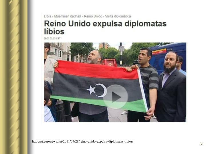 http://pt.euronews.net/2011/07/28/reino-unido-expulsa-diplomatas-libios/