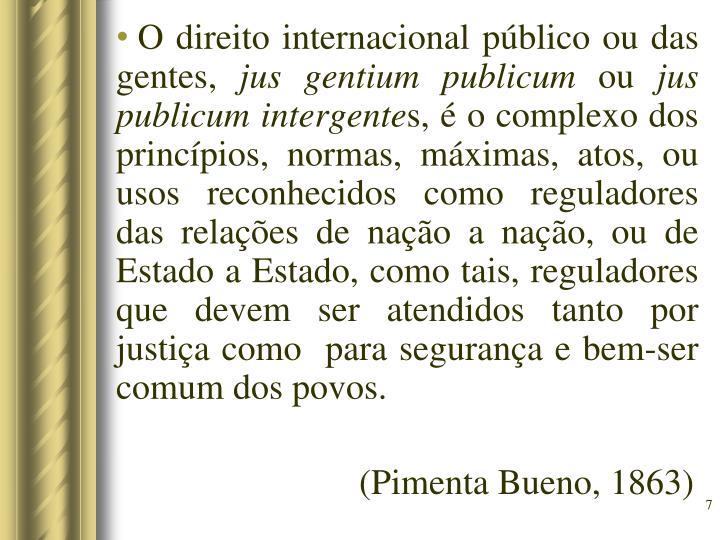O direito internacional público ou das gentes,