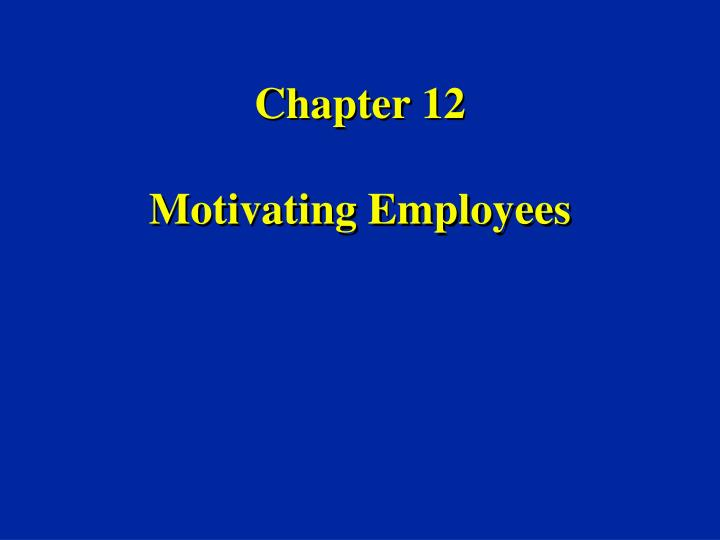 chapter 12 motivating employees n.