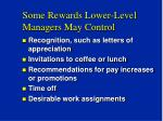 some rewards lower level managers may control