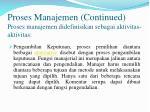 proses manajemen continued proses manajemen didefinisikan sebagai aktivitas aktivitas1