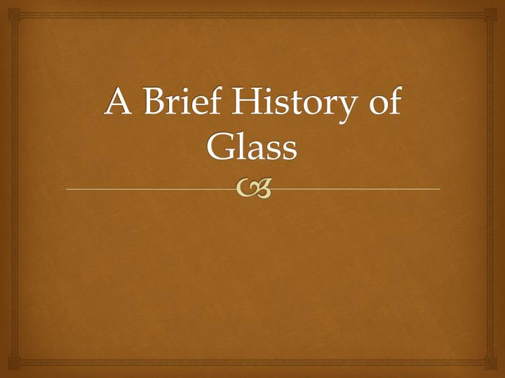 a brief history of glass n.