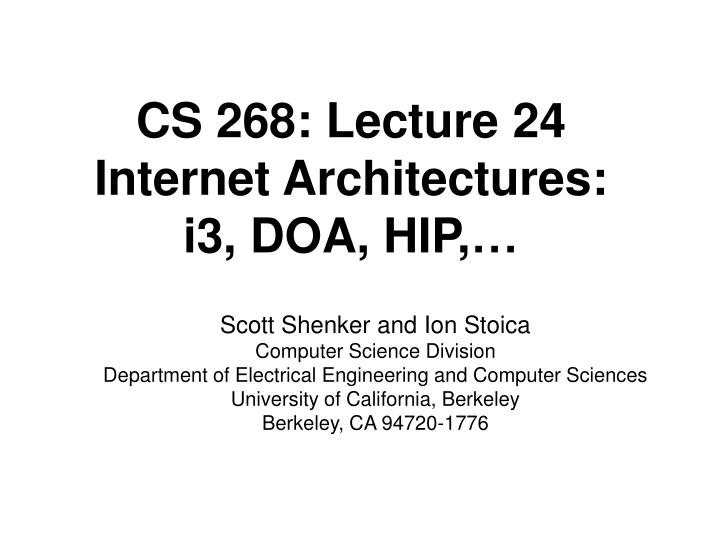 cs 268 lecture 24 internet architectures i3 doa hip n.