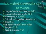 las materias troncales son comunes