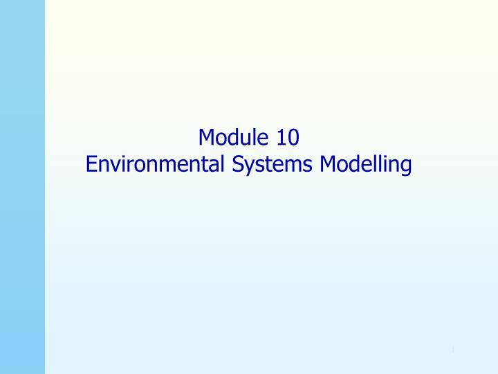 module 10 environmental systems modelling n.