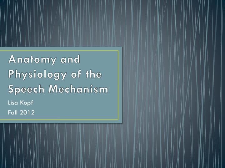 anatomy and physiology of the speech mechanism n.
