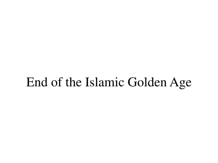 end of the islamic golden age n.