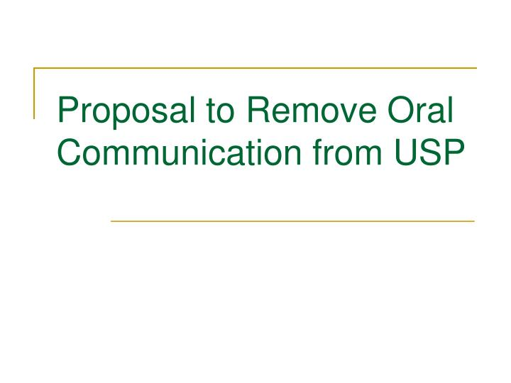 proposal to remove oral communication from usp n.