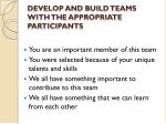 develop and build teams with the appropriate participants