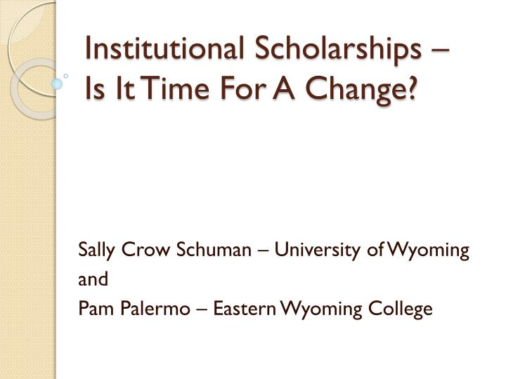 institutional scholarships is it time for a change n.