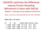 squeeze optimizes the difference map by fourier recycling refinement is done with shelxl