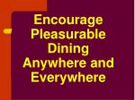 encourage pleasurable dining anywhere and everywhere