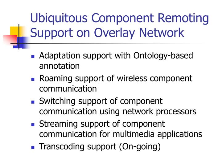 ubiquitous component remoting support on overlay network n.