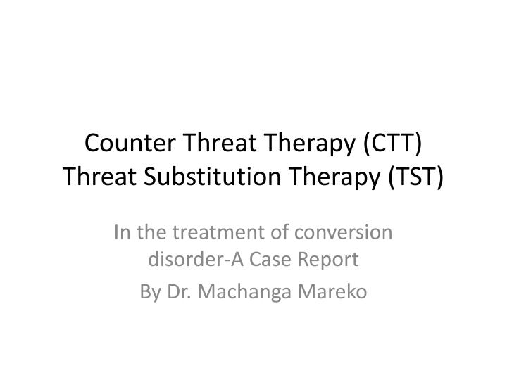 counter threat therapy ctt threat substitution therapy tst n.