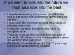 if we want to look into the future we must also look into the past