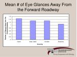 mean of eye glances away from the forward roadway