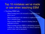 top 10 mistakes we ve made or see when teaching ebm