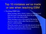 top 10 mistakes we ve made or see when teaching ebm1