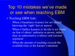top 10 mistakes we ve made or see when teaching ebm2