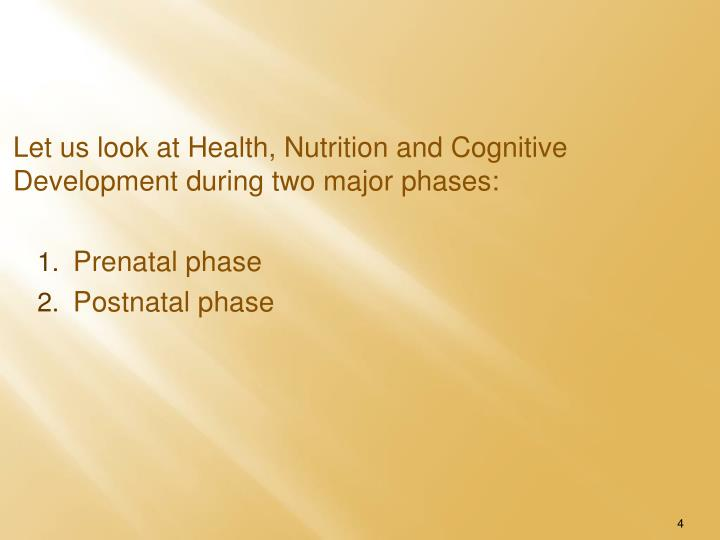 Let us look at Health, Nutrition and Cognitive Development during two major phases:
