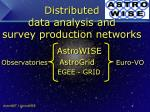 distributed data analysis and survey production networks