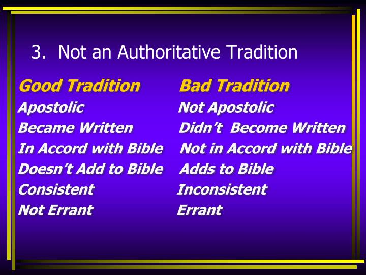 3.  Not an Authoritative Tradition