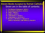 eleven books accepted by roman catholics seven are in the table of contents