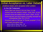 initial acceptance vs later debate7